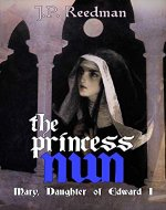 THE PRINCESS NUN: Mary, Daughter of Edward I (Medieval Babes: Tales of Little-Known Ladies Book 5) - Book Cover