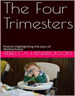 The Four Trimesters: Poems Highlighting the Joys of Motherhood - Book Cover