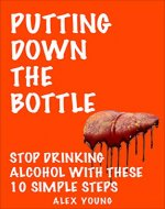 Putting Down the Bottle: Stop Drinking Alcohol With These 10 Simple Steps (Drinking, Alcohol, Stop Drinking Alcohol, Easy, Sober, Alcohol Free) - Book Cover