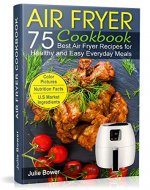 Air Fryer Cookbook: The Best 75 Quick and Easy Recipes for Everyday Cooking - Book Cover
