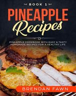 Pineapple Recipes: Pineapple Cookbook with Easy & Tasty Homemade Recipes for a Healthy Life (Pineapple Wonders  1) - Book Cover