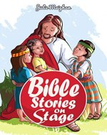 Bible Stories on Stage: A collection of plays based on bible stories (On Stage Books Book 12) - Book Cover