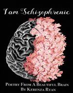 I Am Schizophrenic: Poetry From A Beautiful Brain - Book Cover