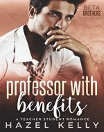 Professor With Benefits: A Teacher Student Romance (Beta Brothers #3) - Book Cover