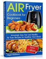 Air Fryer Cookbook for Beginners: Amazingly Easy Fast and Healthy Air Fryer Recipes for Healthier Fried Meals - Book Cover
