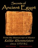 Ancient Egypt, Secrets from the Manuscript of Master Kalika-Khenmetaten, circa 1370 B.C. - Book Cover
