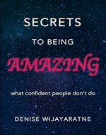 Secrets To Being Amazing: What confident people don't do - Book Cover