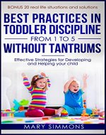 Best practices in Toddler Discipline from 1 to 5 without tantrums: Effective Strategies for Developing and Helping your Child - Book Cover