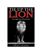 Travel: Tie Up The Lion: An Insight Into Voluntourism (Travel, Gap Year, Volunteering, Ethical Tourism) - Book Cover