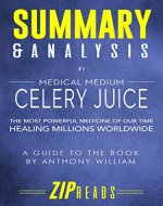 Summary & Analysis of Medical Medium Celery Juice: The Most Powerful Medicine of Our Time Healing Millions Worldwide | A Guide to the Book by Anthony William - Book Cover
