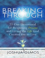 Breaking Through: 21-Day Devotional for Reigniting Dreams and Living the Life God Created You to Live - Book Cover