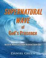 Supernatural Wave of God's Presence: Receive Miracles from Heaven Every Day - Book Cover