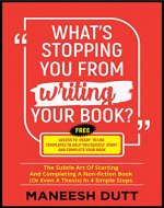 What's Stopping You From Writing Your Book: The subtle art of starting and completing a non-fiction book (or even a thesis) in 4 simple steps. Free access to templates to get you started. - Book Cover