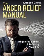 The Anger Relief Manual: Regaining Control and Detoxing Your Life (Anger Management, Dealing with Difficult People, Frustration, Disappointment, Anger, ... and Criticism) (Success Mindset Book 5) - Book Cover