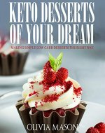 Keto Desserts of Your Dream: Making Simple Low Carb Desserts the Right Way - Book Cover