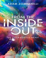 From The Inside Out: The Courageous Heart - Book Cover