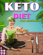 Keto Diet: Keto Diet For Beginners 2019 (Weight Loss, Low Carb Recipes, Balance Hormones, Boost Brain Health, Weight Management) - Book Cover