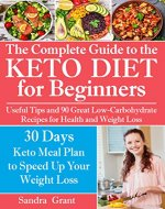 The Complete Guide to the Ketogenic Diet for Beginners: Useful Tips and 90 Great Low-Carbohydrate Recipes for Health and Weight Loss (why does intermittent fasting work, what is keto, low carb, keto) - Book Cover