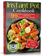Instant Pot Cookbook: 99 Easy & Healthy Everyday Instant Pot Pressure Cooker Recipes - Book Cover