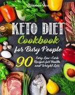Keto Diet Cookbook for Busy People: 90 Easy Low-Carb Recipes for Health and Weight Loss - Book Cover