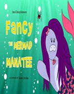 Fancy The Mermaid Manatee: A Little Manatee's Journey To Being Herself: A Delightful Tale of A Cute Little Manatee and her Underwater Friends - Book Cover