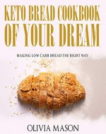 Keto Bread Cookbook of Your Dream: Making Low Carb Bread the Right Way - Book Cover