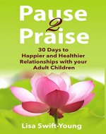 Pause 2 Praise: 30 Days to Happier and Healthier Relationships with Your Adult Children - Book Cover