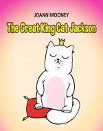 The Great King Cat Jackson: Children books about gratitude, Teach your child to thank, ages 3 6, picture, preschool, kids books - Book Cover