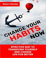 Change Your Habits Now: Effective Way to Transform Yourself and Change Life for Better (Small Changes for Happy Life Book 1) - Book Cover