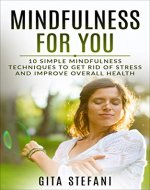 Mindfulness: Mindfulness Guide For Beginners: 10 Simple Techniques To Get Rid Of Stress And Improve Overall Health (Mindfulness, Meditation, Stress, Anxiety, Beginners, Guide, Health) - Book Cover