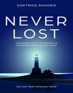 Never Lost: Your Inner Light is the Beacon of Inspiration for What Lies Ahead (Spirituality, Spiritual Enlightenment, Spiritual Self-Help, Personal Growth, ... Spiritual Healing, Motivational) - Book Cover