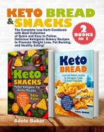 Keto Bread and Snacks: The Complete Low-Carb Cookbook with Best Collection of Quick and Easy to Follow, Delicious Ketogenic Bakery Recipes to Promote Weight ... Burning, and Healthy Eating! (2 BOOKS in 1) - Book Cover