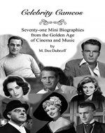 Celebrity Cameos: Seventy-one Mini Biographies From the Golden Age of Cinema and Music - Book Cover