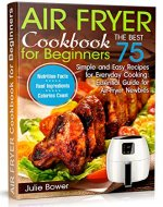 Air Fryer Cookbook for Beginners: The Best 75 Simple and Easy Recipes for Everyday Cooking: Essential Guide for Air-Fryer Newbies - Book Cover