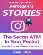 Instagram Stories: The Secret ATM in Your Pocket - Financial Freedom Between Your Thumbs - Book Cover