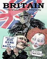 Britain: The Unauthorised Biography: From the Big Bang to Brexit - Book Cover