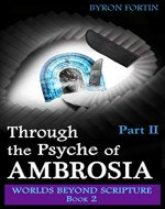 Through the Psyche of Ambrosia: Part II (Worlds Beyond Scripture Book 2) - Book Cover