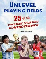 Unlevel Playing Fields: 25 of the Greatest Sporting Controversies - Book Cover