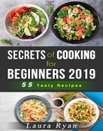 Cooking: Secrets of Cooking For Beginners 2019: 55 Tasty Recipes for Skinnytaste, Vegan and Low Fat - fast and easy to prep - Book Cover