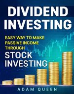 Dividend Investing: Easy Way To Make Passive Income Through Stock Investing (passive income, financial freedom, stocks) - Book Cover
