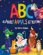 ABC: Alphabet Animals at Bedtime: Preschool rhyming bedtime ABC book (Funny bedtime stories for kids ages 3-5, early learning the alphabet of English) (Cute children's ABC books 1) - Book Cover