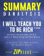 Summary & Analysis of I Will Teach You to Be Rich, Second Edition: No Guilt. No Excuses. No BS. Just a 6-Week Program That Works | A Guide to the Book by Ramit Sethi - Book Cover
