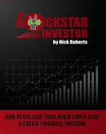 The Rockstar Investor: How To Unleash Your Inner Super-star & Create Financial Freedom - Book Cover