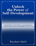 Unlock the Power of Self-Development: Questions, Activities, and Projects to Help Motivate and Improve Your Life - Book Cover