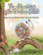 The Adventures of the Rainbow Snail: How an Unusual Snail Found Friends (bedtime stories, children's books, children's poems) - Book Cover