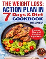 The Weight Loss: Action Plan in 7 Days and Diet Cookbook (Recipes, Tips, and Practical Experience) - Book Cover