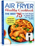 Air Fryer Healthy Cookbook: The Best 75 Low Carb Recipes to Support Your Diet and Stay Healthy - Book Cover