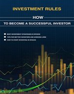 Investing:Investment Rules and How to Become a Successful Investor Your ultimate beginner's guide to wealth and success (Stock market, successful investor, ... stocks, and stock broker.Tools, Tactics,) - Book Cover