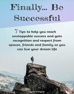 Success: 7 Keys To Finally Be Successful. Live The Life You Want And Be Unstoppable. (Be Successful, Self-Help, Mindset, Laws of Success,) - Book Cover