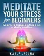 Meditate: Mеditаtе Your Stress For beginners, Learn to handle stress on a daily routine (Mindfulness, Yoga, Breathing, Essential oils) - Book Cover